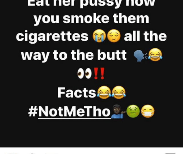 Butt Facts And Memes Eat Her Pussy How You Smoke Them Cigarettes All