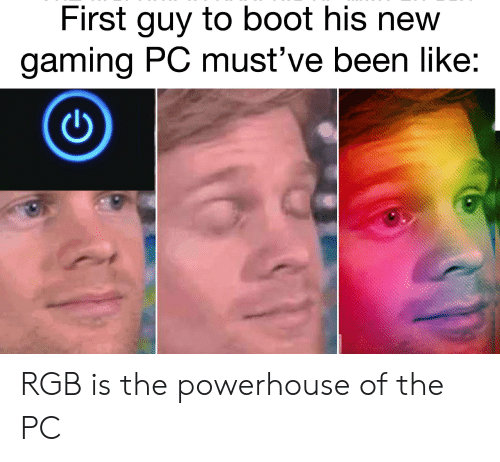 First Guy To Boot His New Gaming Pc Must Ve Been Like Rgb Is The