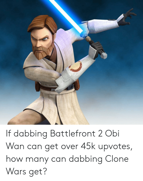 If Dabbing Battlefront 2 Obi Wan Can Get Over 45k Upvotes How Many