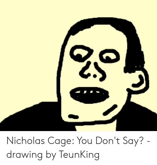 Nicholas Cage You Don T Say Drawing By Teunking Nicholas Cage