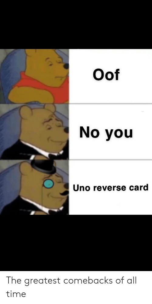 Oof No You Uno Reverse Card The Greatest Comebacks Of All Time
