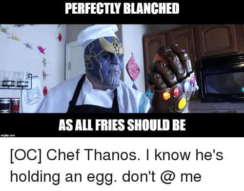 Perfectly Blanched As All Fries Should Be Chef Meme On