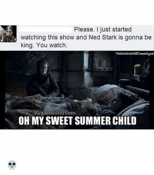 25 Best Memes About Oh My Sweet Summer Child Oh My Sweet