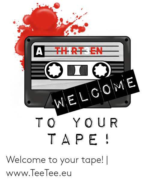 Th Rt En Welcome To Y O U R Tape Welcome To Your Tape