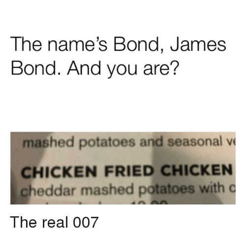 The Name S Bond James Bond And You Are Mashed Potatoes And