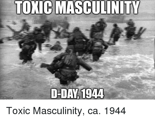 Toxic Masculinit D Day1944 D Day Meme On Conservative Memes