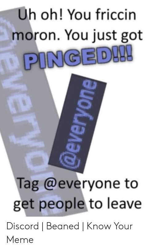 Uh Oh You Friccin Moron You Just Got P Pinged 09 Tag To Get