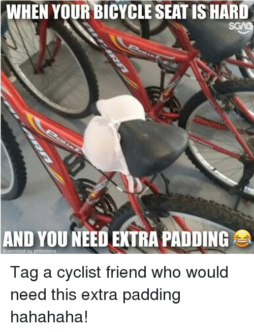 When Your Bicycle Seatis Hard And You Need Extra Padding Submitted