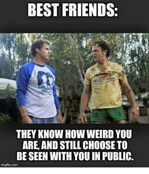 Best Friends They Know How Weird You Are And Still Choose To Be