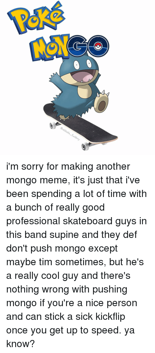 I M Sorry For Making Another Mongo Meme It S Just That I Ve Been