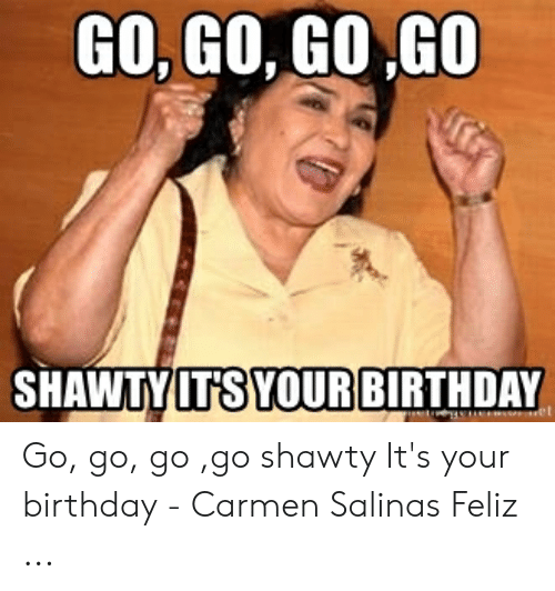 25 Best Memes About Go Shawty Its Your Birthday Meme Go Shawty Its Your Birthday Memes