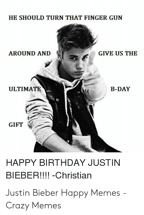 He Should Turn That Finger Gun Around And Give Us The Ultimate B Day Gift Happy Birthday Justin Bieber Christian Birthday Meme On Esmemes Com