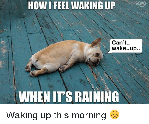 How I Feel Waking Up Can T Wakeup When It S Raining Waking Up This