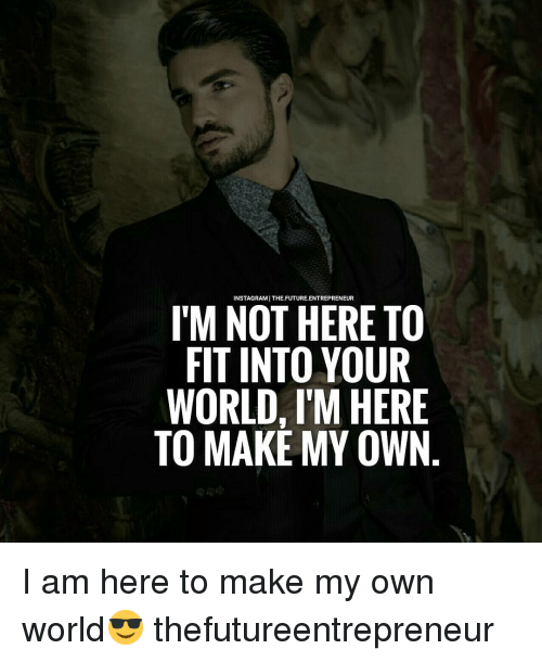 Instagram The Future Entrepreneur I M Not Here To Fit Into Your