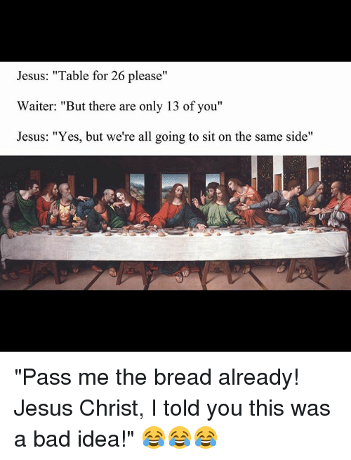 Jesus Table For 26 Please Waiter But There Are Only 13 Of You