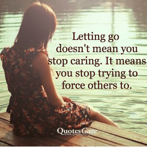 Image result for letting go doesnt mean you stop caring