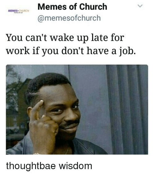 Memes Of Church Memeso Memesofchurch You Can T Wake Up Late For