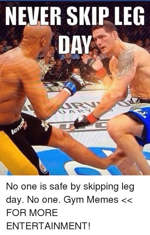 Never Skip Leg Day No One Is Safe By Skipping Leg Day No One Gym