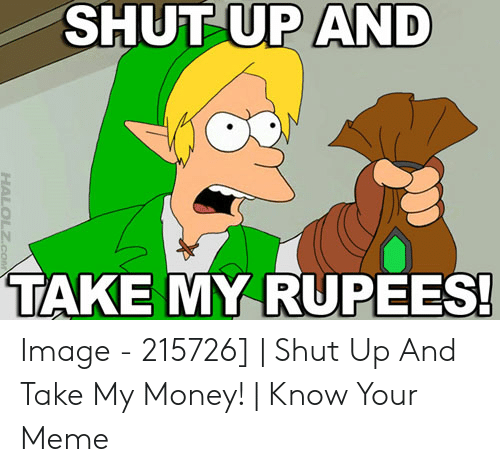 25 Best Memes About Shut Up And Take My Money Meme Shut Up