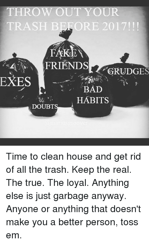 Throw Out Your Trash Be Ore 2017 A Friends Grudge Exes Bad