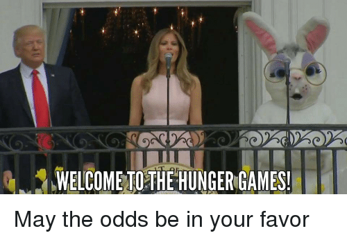 Let The Hunger Games Begin May The Odds Be Ever In Your Favor