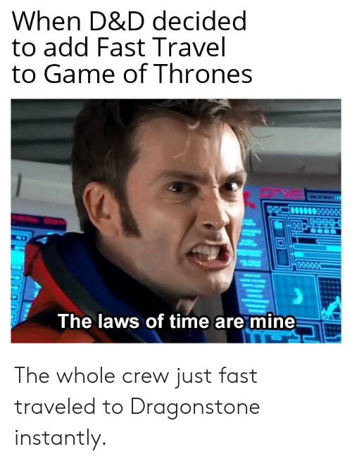 When D D Decided To Add Fast Travel To Game Of Thrones The Laws Of