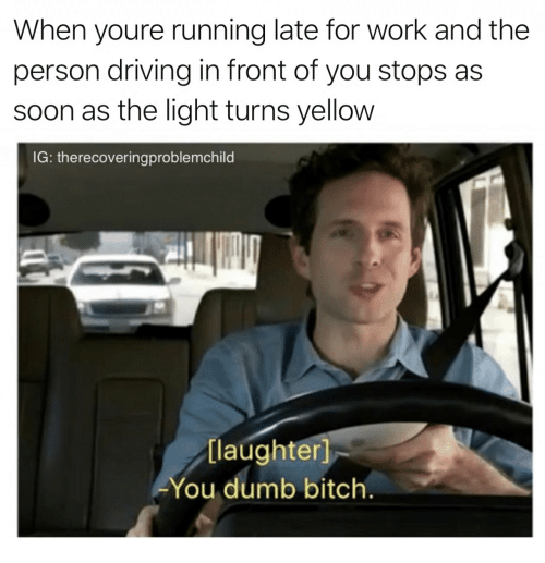 When Youre Running Late For Work And The Person Driving In Front