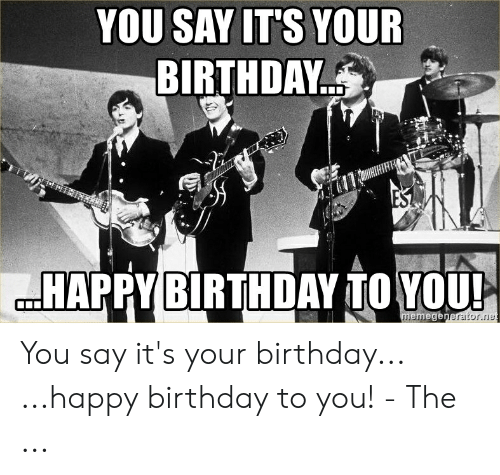 25 Best Memes About They Say Its Your Birthday Meme They Say Its Your Birthday Memes