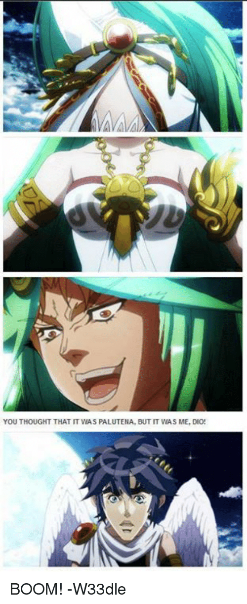You Thought That It Was Palutena But It Was Me Dio Boom W33dle