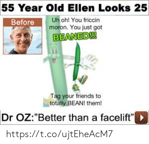 55 Year Old Ellen Looks 25 Uh Oh You Friccin Moron You Just Got