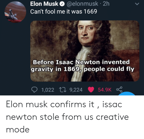Elon Musk 2h Can T Fool Me It Was 1669 Before Isaac Newton