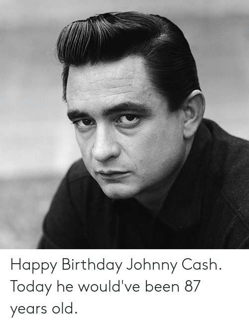 25 Best Memes About Happy Birthday Johnny Cash Happy Birthday Johnny Cash Memes