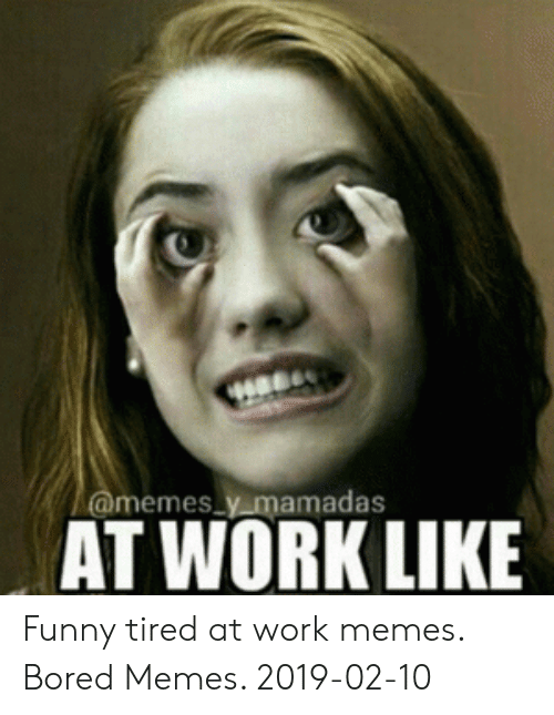 25 Best Memes About Tired At Work Tired At Work Memes