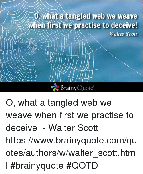 0 What A Angled Web We Weave When First We Practise To Deceive