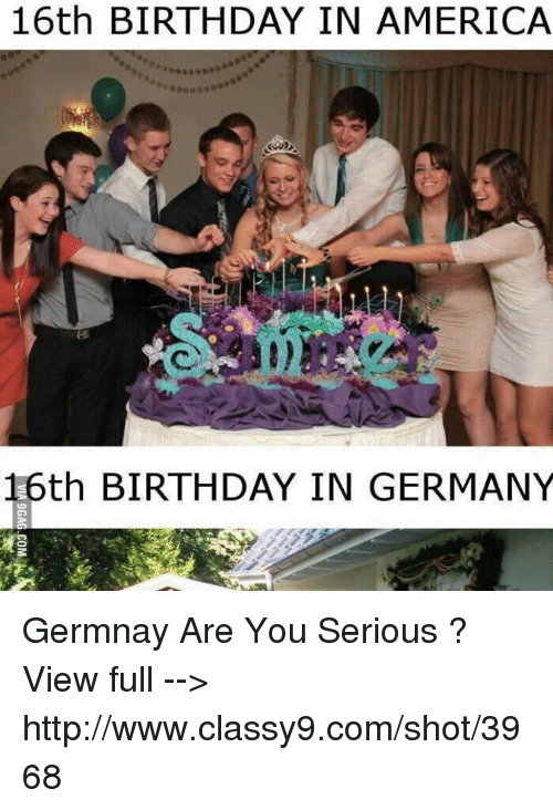 16th Birthday In America 16th Birthday In Germany Germnay Are You Serious View Full Httpwwwclassy9comshot3968 Birthday Meme On Me Me