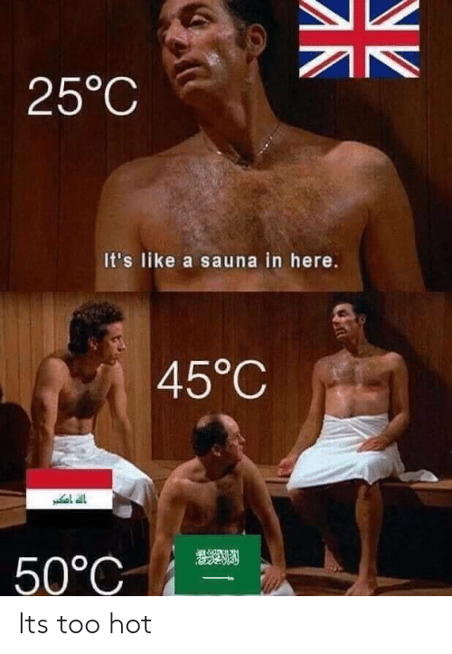 25 C It S Like A Sauna In Here 45 C 50 C Its Too Hot Sauna Meme