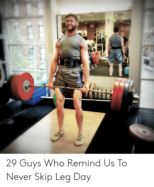 29 Guys Who Remind Us To Never Skip Leg Day Leg Day Meme On Me Me