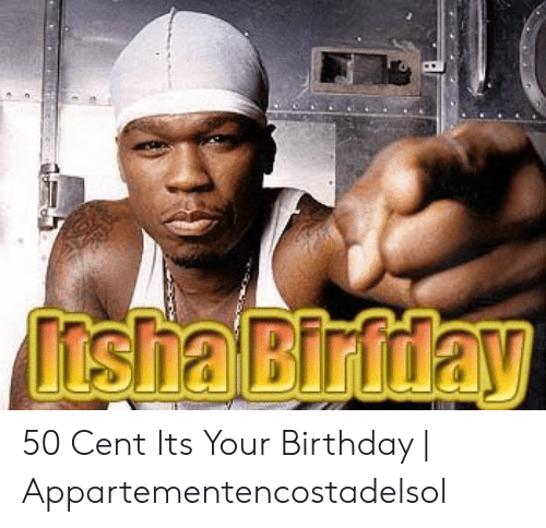 50 Cent Its Your Birthday Appartementencostadelsol 50 Cent Meme On Me Me