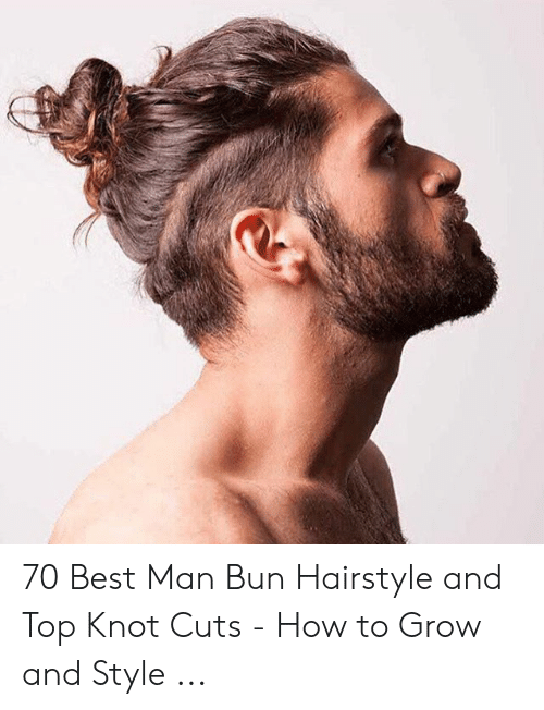 70 Best Man Bun Hairstyle And Top Knot Cuts How To Grow And