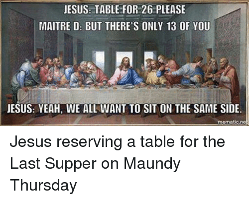 Jesus Table For 26 Please Maitre D But There S Only 13 Of You