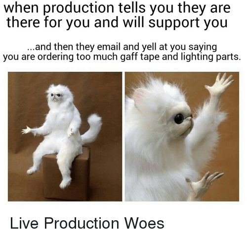 When Production Tells You They Are There For You And Will Support