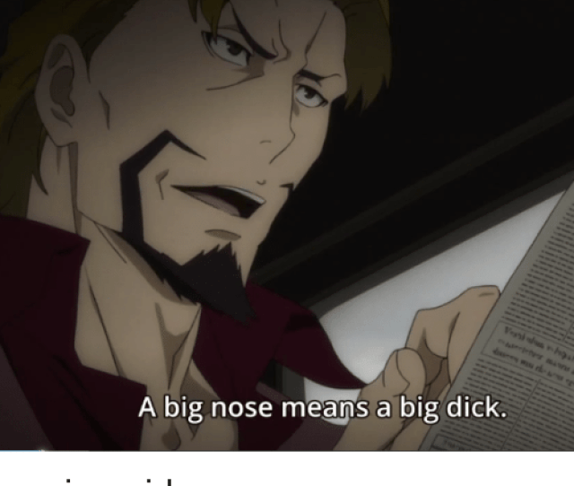 Animals Anime And Big Dick A Big Nose Means A Big Dick Anime_irl