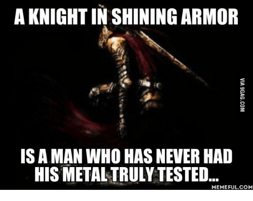 A knight in shining armor has never