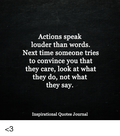 Your They Louder Actions Whats Words Speak Words Say Dont Actions If