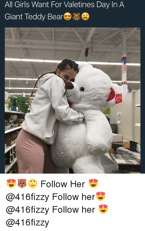 All Girls Want For Valetines Day In A Giant Teddy Bear