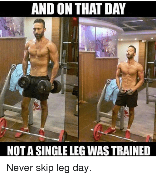 And On That Day Not A Single Leg Wastrained Never Skip Leg Day