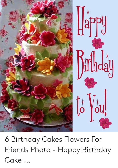 Appy Dall 161에 6 Birthday Cakes Flowers For Friends Photo Happy Birthday Cake Birthday Meme On Me Me