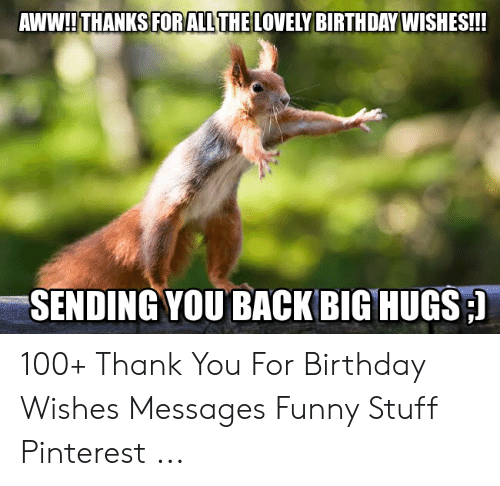 Aww Thanks Forallthelovely Birthday Wishes Sending You Back Big Hugs 100 Thank You For Birthday Wishes Messages Funny Stuff Pinterest Aww Meme On Me Me