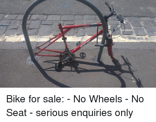 Bike For Sale No Wheels No Seat Serious Enquiries Only
