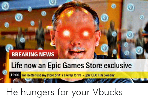Breaking News Life Now An Epic Games Store Exclusive 1200 Yall